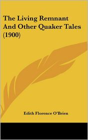 The Living Remnant And Other Quaker Tales (1900) - Edith Florence O'Brien