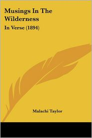 Musings in the Wilderness: In Verse (1894) - Malachi Taylor