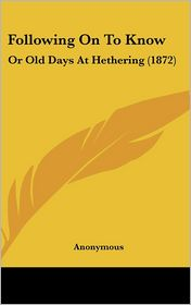 Following on to Know: Or Old Days at Hethering (1872) - Anonymous