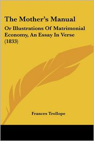 The Mother's Manual: Or Illustrations of Matrimonial Economy, an Essay in Verse (1833) - Frances Trollope