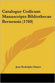 Catalogue Codicum Manuscripts Bibliothecae Bernensis (1760) - Jean Rodolphe Sinner