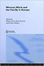Women, Work and the Family in Europe - Eileen Drew (Editor), Ruth Emerek (Editor), Evelyn Mahon (Editor)