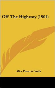 Off the Highway (1904) - Alice Prescott Smith