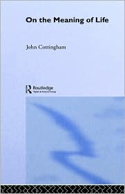 On the Meaning of Life - John Cottingham