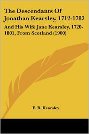 The Descendants Of Jonathan Kearsley, 1712-1782 - E. R. Kearsley
