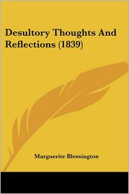 Desultory Thoughts And Reflections (1839) - Marguerite Blessington
