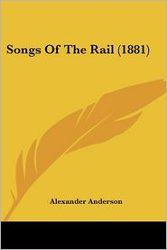 Songs of the Rail (1881) - Alexander Anderson