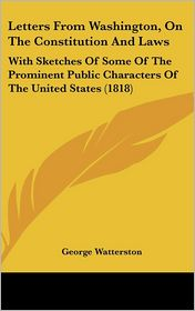 Letters From Washington, On The Constitution And Laws - George Watterston