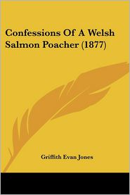 Confessions Of A Welsh Salmon Poacher (1877) - Griffith Evan Jones