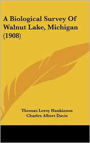 A Biological Survey Of Walnut Lake, Michigan (1908) - Thomas Leroy Hankinson