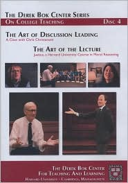 The Art of Discussion Leading: A Class with Chris Christensen and The Art of the Lecture: Justice, a Harvard University Course in Moral Reasoning, The Derek Bok Cenetr Series On College Teaching, Disc 4 - Harvard University