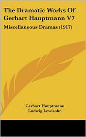The Dramatic Works Of Gerhart Hauptmann V7 - Gerhart Hauptmann