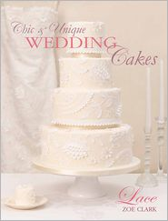 Chic & Unique Wedding Cakes - Lace: An elegant cake decorating project (PagePerfect NOOK Book) - Zoe Clark