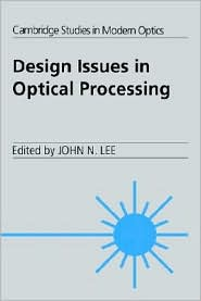 Design Issues in Optical Processing - John N. Lee, P.L. Knight (Editor), A. Miller (Editor)