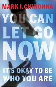 You Can Let Go Now: It's Okay to Be Who You Are - Mark Chironna