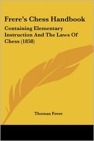 Frere's Chess Handbook: Containing Elementary Instruction and the Laws of Chess (1858)
