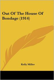 Out Of The House Of Bondage (1914) - Kelly Miller