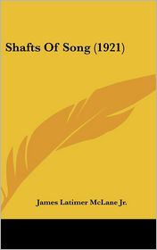 Shafts Of Song (1921) - James Latimer Mclane Jr.