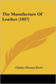 The Manufacture Of Leather (1897) - Charles Thomas Davis