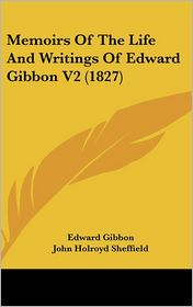 Memoirs Of The Life And Writings Of Edward Gibbon V2 (1827) - Edward Gibbon
