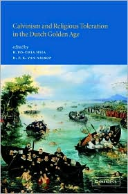 Calvinism and Religious Toleration in the Dutch Golden Age - R. Po-Chia Hsia (Editor), Henk Van Nierop (Editor)