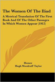 The Women Of The Iliad - Homer, Hugh Woodruff Taylor (Translator)
