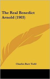 The Real Benedict Arnold (1903) - Charles Burr Todd