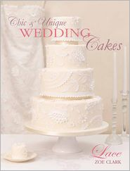 Chic & Unique Wedding Cakes - Lace: An elegant cake decorating project - Zoe Clark
