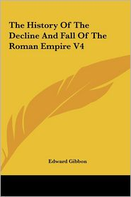 The History Of The Decline And Fall Of The Roman Empire V4 - Edward Gibbon