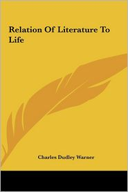 Relation Of Literature To Life - Charles Dudley Warner
