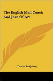 The English Mail Coach And Joan Of Arc - Thomas De Quincey