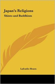 Japan's Religions: Shinto and Buddhism - Lafcadio Hearn