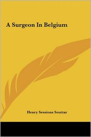 A Surgeon in Belgium - Henry Sessions Souttar