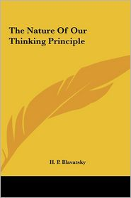 The Nature Of Our Thinking Principle - H.P. Blavatsky