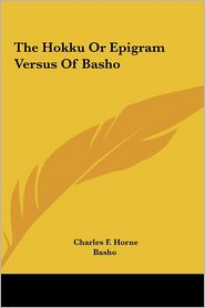 The Hokku Or Epigram Versus Of Basho - Charles F. Horne (Editor), Basho