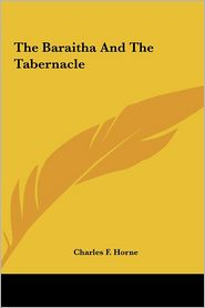 The Baraitha And The Tabernacle - Charles F. Horne (Editor)
