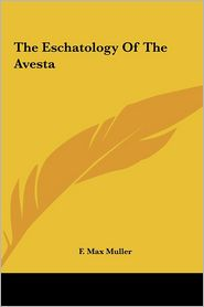 The Eschatology Of The Avesta - F. Max Muller