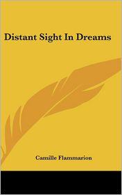 Distant Sight In Dreams - Camille Flammarion