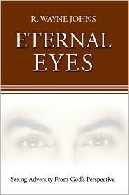 Eternal Eyes: Seeing Adversity from God's Perspective - R. Wayne Johns