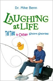 Laughing at Life: Tall Tales and Other Short Stories - Mike Benn