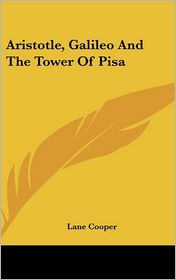 Aristotle, Galileo And The Tower Of Pisa - Lane Cooper