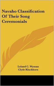 Navaho Classification Of Their Song Ceremonials - Leland C. Wyman, Clyde Kluckhorn