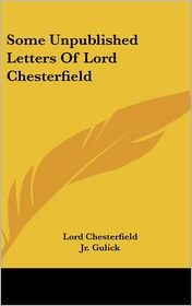 Some Unpublished Letters Of Lord Chesterfield - Lord Chesterfield, Jr. Sidney L. Gulick (Introduction)