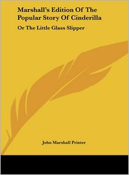 Marshall's Edition of the Popular Story of Cinderilla: Or the Little Glass Slipper