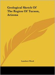 Geological Sketch of the Region of Tucson, Arizona