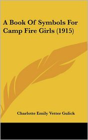 A Book Of Symbols For Camp Fire Girls (1915) - Charlotte Emily Vetter Gulick