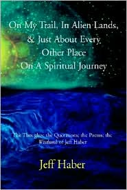 On My Trail, Alien Lands, and Just about Every Other Place on A Spiritual Journey: The Thoughts; the Quotations; the Poems; the Wisdumb of Jeff Haber - Jeff Haber