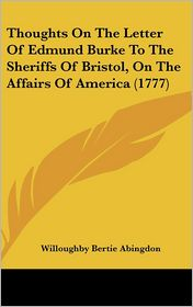Thoughts on the Letter of Edmund Burke to the Sheriffs of Bristol, on the Affairs of America (1777) - Willoughby Bertie Abingdon