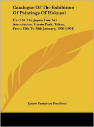 Catalogue Of The Exhibition Of Paintings Of Hokusai: Held At The Japan Fine Art Association, Uyeno Park, Tokyo, From 13th To 30th January, 1900 (1901) - Ernest Francisco Fenollosa