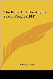 The Bible And The Anglo-Saxon People (1914) - William Canton